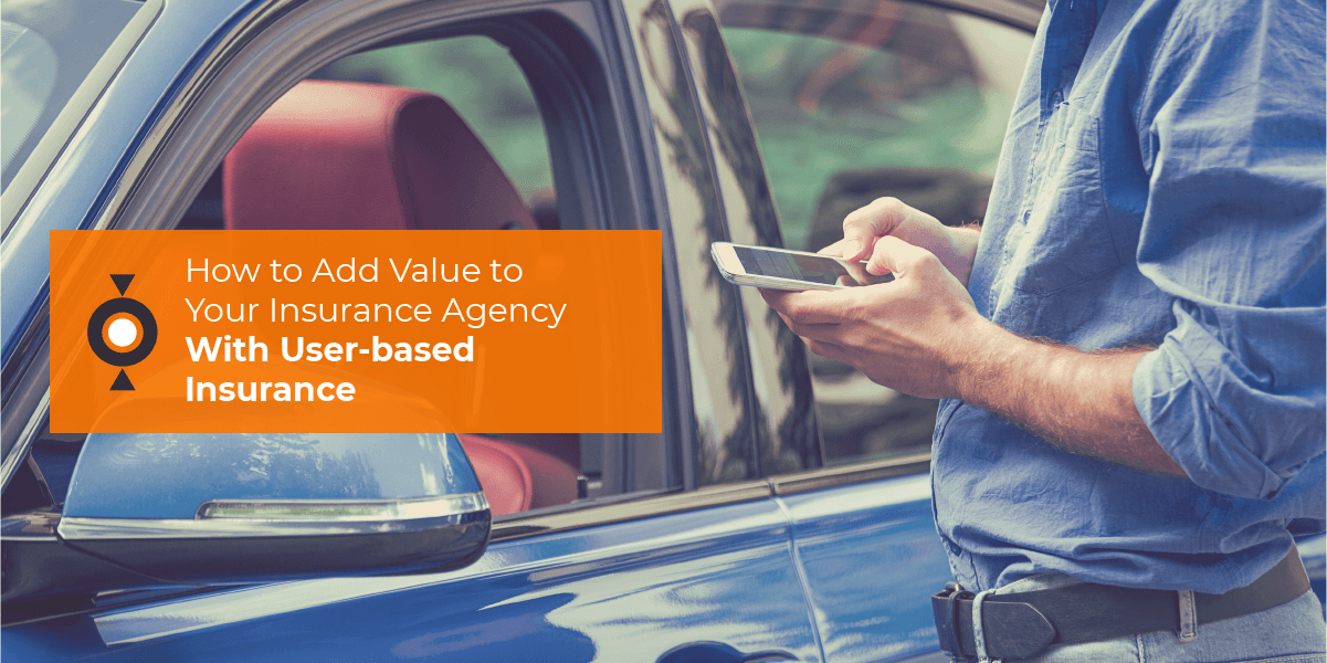 How to Add Value to Your Insurance Agency With User-based Insurance