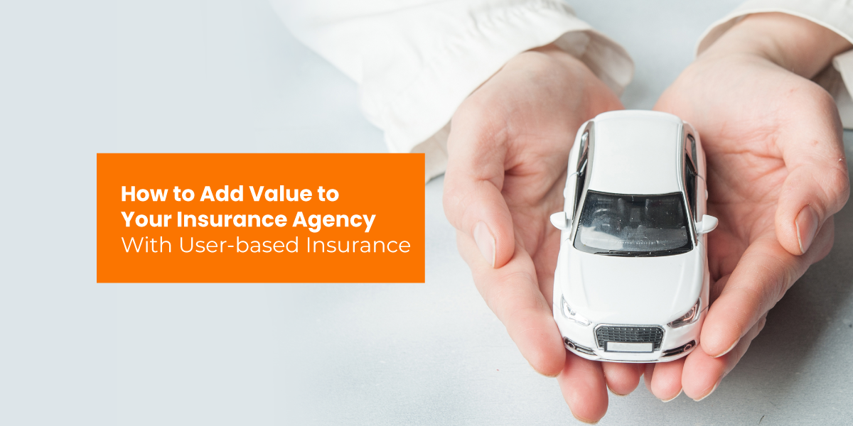 How to Add Value to Your Insurance Agency With User- based Insurance